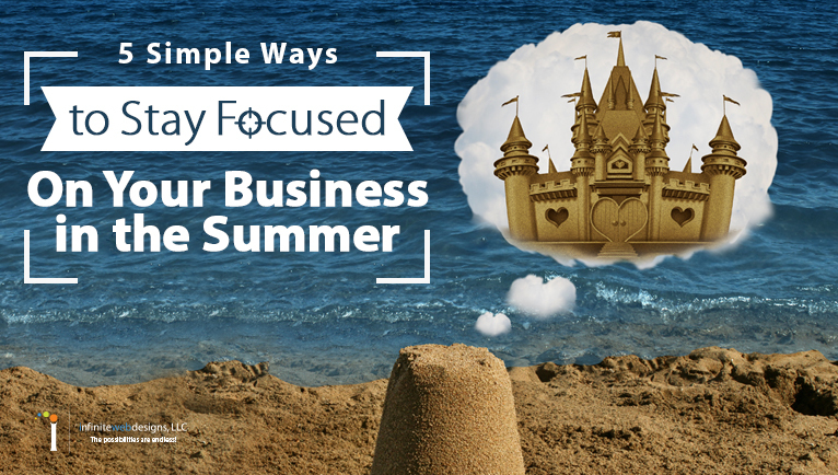 5 Simple Ways to Stay Focused On Your Business in the Summer